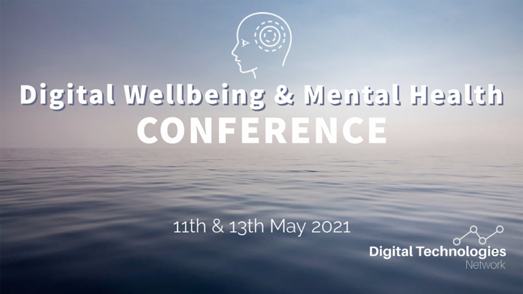 Digital Wellbeing and Mental Health Conference 11th & 13th May